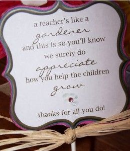"""Free Teacher Appreciation Printable -- """"A teacher's like a gardener and this is so you'll know, we surely do appreciate how you help the children grow. Thanks for all you do!"""""""