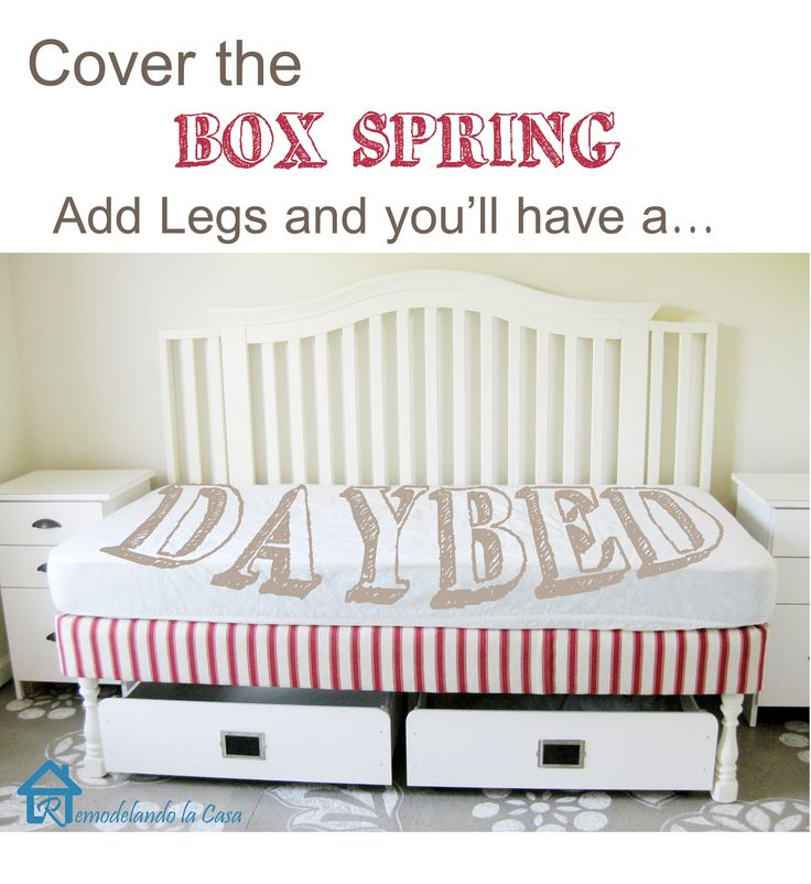 Remodelando la Casa: Daybed From Box Spring + Legs  This is awesome and just what I have been trying to find --how to turn my toddler bed frame into a twin bed/daybed...
