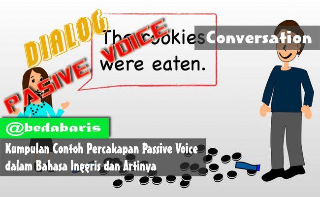 Contoh Percakapan Passive Voice dalam Bahasa Inggris dan Artinya   http://www.belajardasarbahasainggris.com/2017/10/03/contoh-percakapan-passive-voice-dalam-bahasa-inggris-dan-artinya/