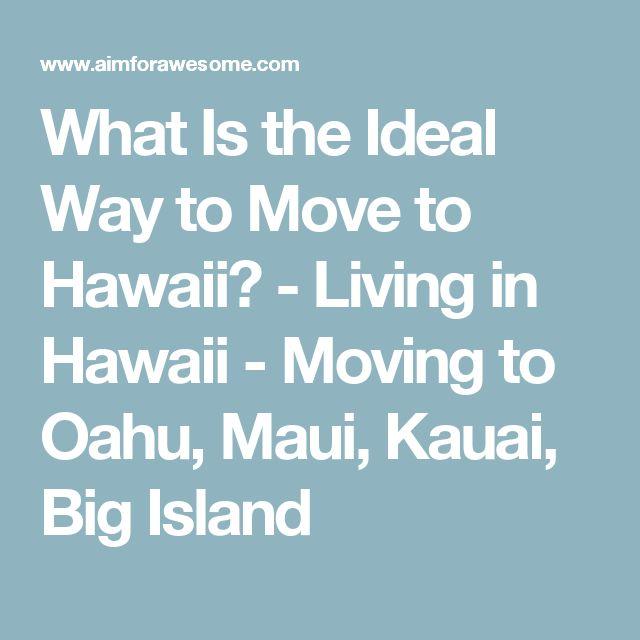What Is the Ideal Way to Move to Hawaii? - Living in Hawaii - Moving to Oahu, Maui, Kauai, Big Island