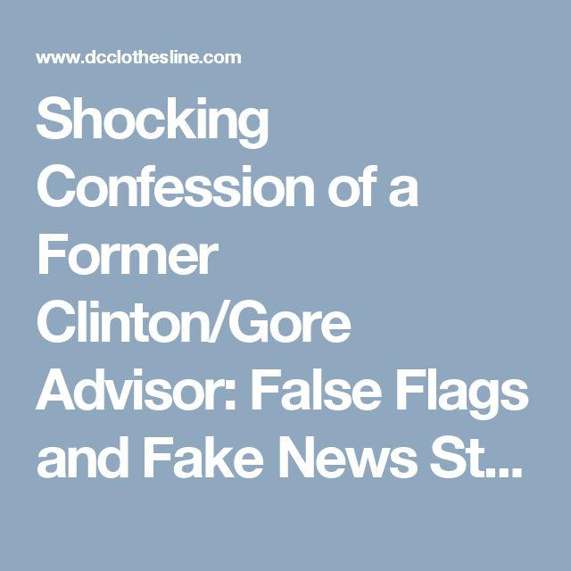 Shocking Confession of a Former Clinton/Gore Advisor: False Flags and Fake News Stories are Real--Watch what Wolf says about government sponsored propaganda, false flags and fake news… And then, by all means, come to your own conclusions.