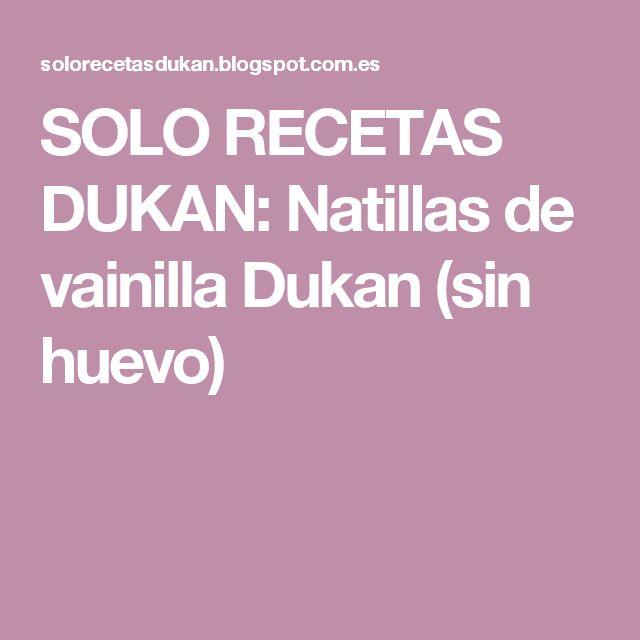 SOLO RECETAS DUKAN: Natillas de vainilla Dukan (sin huevo)