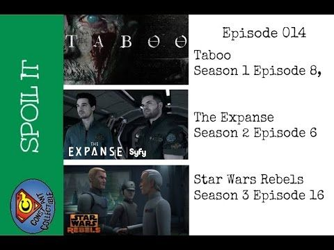 Spoil It: Episode 014 Taboo Season 1 Episode 8, The Expanse Season 2 Episode 6 and Star Wars Rebels Season 3 Episode 16 | Constant Collectible