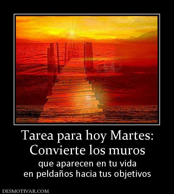 Tarea+para+hoy+Martes:+Convierte+los+muros+que+aparecen+en+tu+vida+en+peldaños+hacia+tus+objetivos