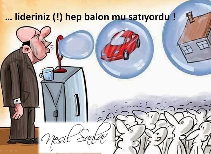 lideriniz hep balon mu satıyordu !