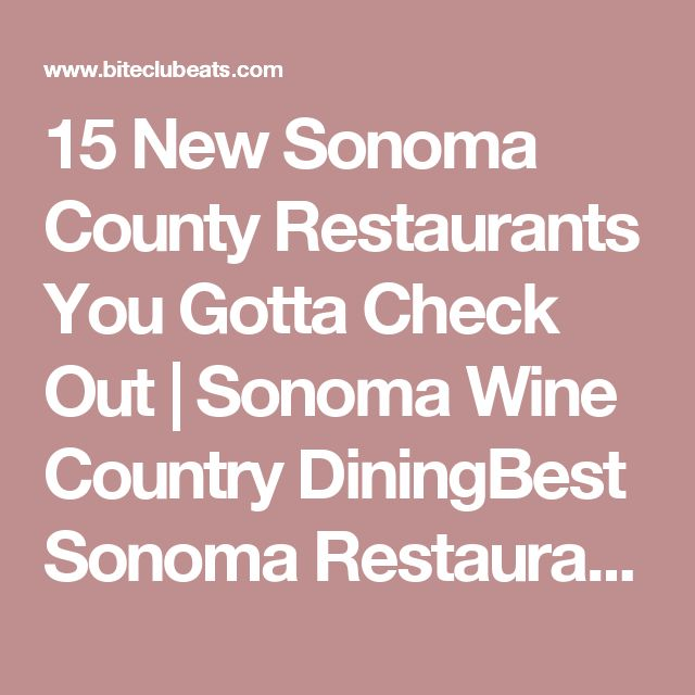 15 New Sonoma County Restaurants You Gotta Check Out Wine Country Diningbest Where Should We Eat I Don T Know