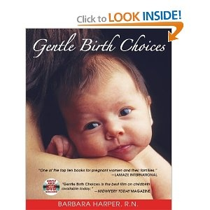 pick at least ONE, part 2:   Gentle Birth Choices: Barbara Harper,Suzanne Arms: 9781594770678: Amazon.com: Books