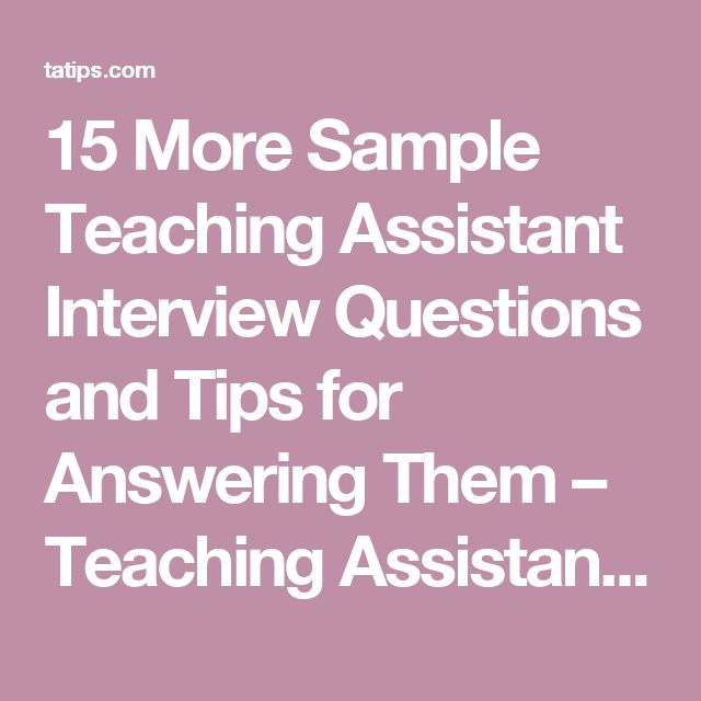 15 More Sample Teaching Assistant Interview Questions and Tips for Answering Them – Teaching Assistant Interview Questions