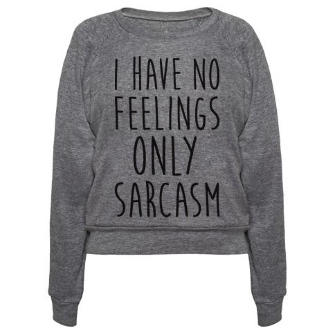 "Show off your sassy, sarcastic personality with this 'I Have No Feelings Only Sarcasm"" sassy design! Perfect if you love sarcasm, have no feelings, sassy people, sarcastic people, sassy gifts, and love to be sassy and sarcastic!"