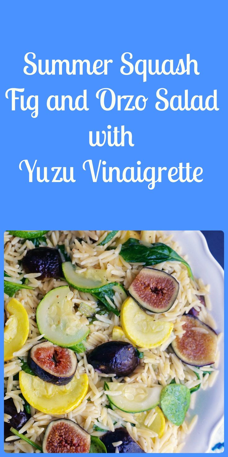 Summer squash and fig orzo salad with yuzu vinaigrette is fresh take on a pasta salad. Perfect for your summer bbq's!
