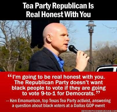 """""""...doesn't want black people to vote...."""" ~Ken Emanuelson, top Tea Party activist at Dallas, TX GOP event."""