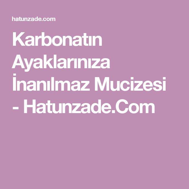 Karbonatın Ayaklarınıza İnanılmaz Mucizesi - Hatunzade.Com