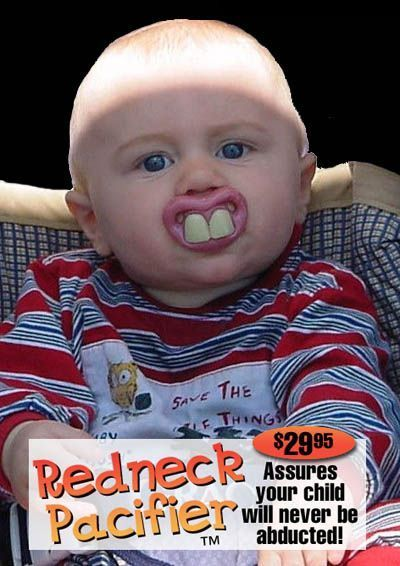 Redneck Pacifier: Assures your child will never be abducted. Wow.