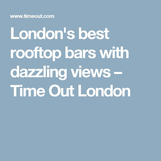 London's best rooftop bars with dazzling views – Time Out London