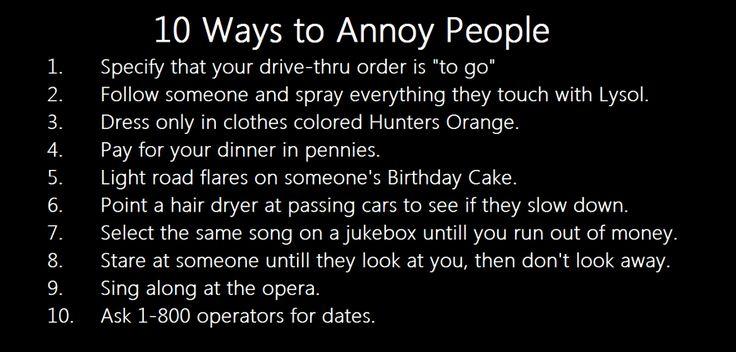 10 Ways To Annoy People Humor Pinterest People