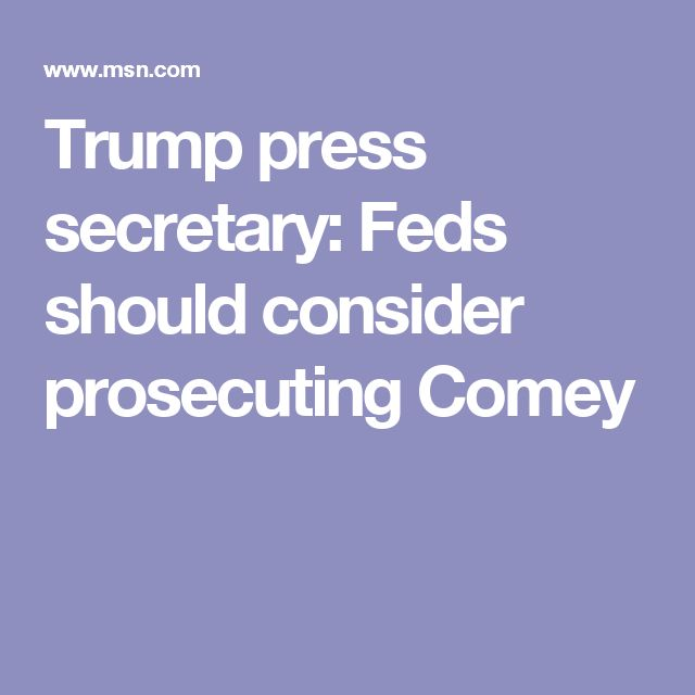 Trump press secretary: Feds should consider prosecuting Comey