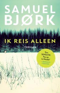 Samuel Bjork - Ik reis alleen. Moet erg spannend zijn volgens recensie in de vk vsn 10 mei 2015