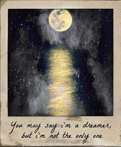 """you may say I'm a dreamer, but I'm not the only one"" [with gorgeous illustration of a full moon reflecting on water and gazillions of sparkling stars]"