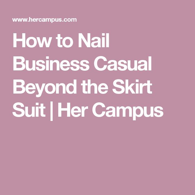 How to Nail Business Casual Beyond the Skirt Suit   Her Campus