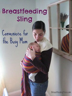 Breastfeeding Sling: Conveniece for the Busy Mom     BreastfeedingPlace.com #babywearing #sling #carrier #breastfeeding #timesaver