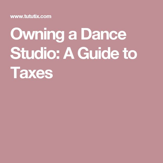 Owning a Dance Studio: A Guide to Taxes