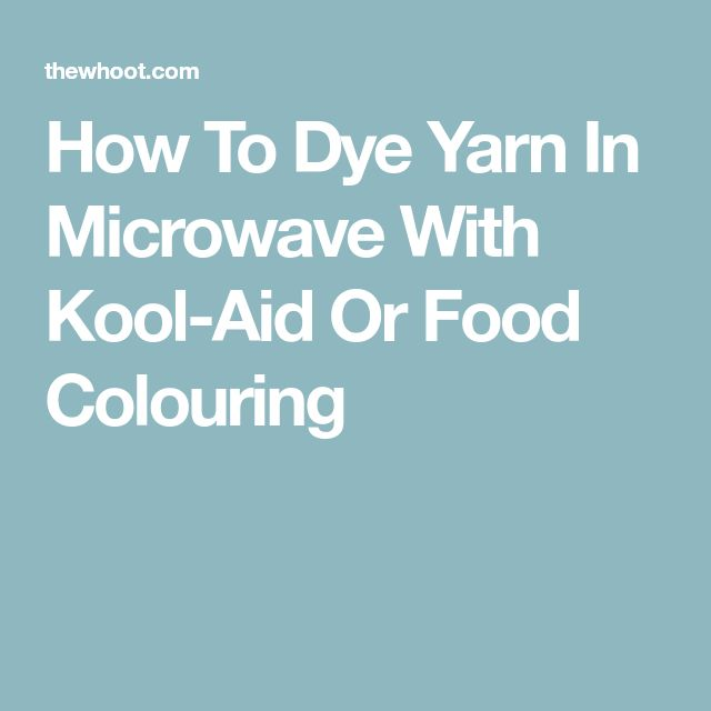 How To Dye Yarn In Microwave With Kool-Aid Or Food Colouring