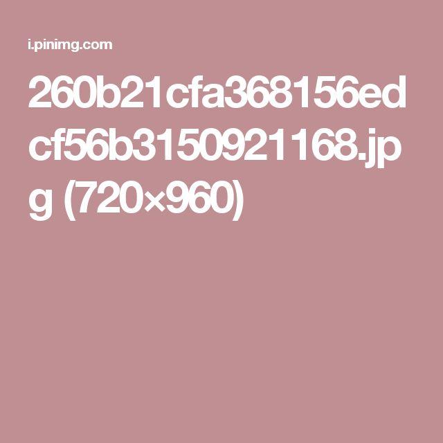 260b21cfa368156edcf56b3150921168.jpg (720×960)