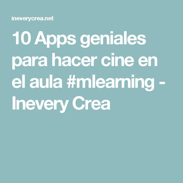 10 Apps geniales para hacer cine en el aula #mlearning - Inevery Crea