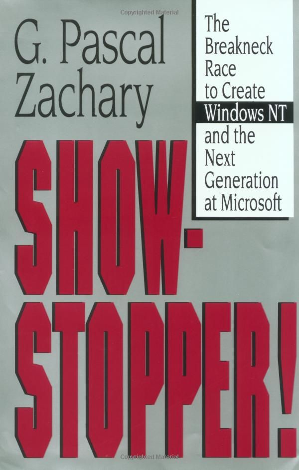 Show Stopper!: The Breakneck Race to Create Windows NT and the Next Generation at Microsoft: G. Pascal Zachary