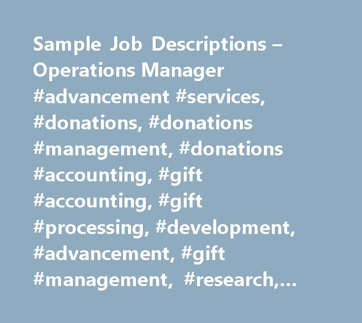 Sample Job Descriptions – Operations Manager #advancement #services, #donations, #donations #management, #donations #accounting, #gift #accounting, #gift #processing, #development, #advancement, #gift #management, #research, #research #services http://bahamas.remmont.com/sample-job-descriptions-operations-manager-advancement-services-donations-donations-management-donations-accounting-gift-accounting-gift-processing-development-advancement-gift/  # The Operations Manager will be responsible…