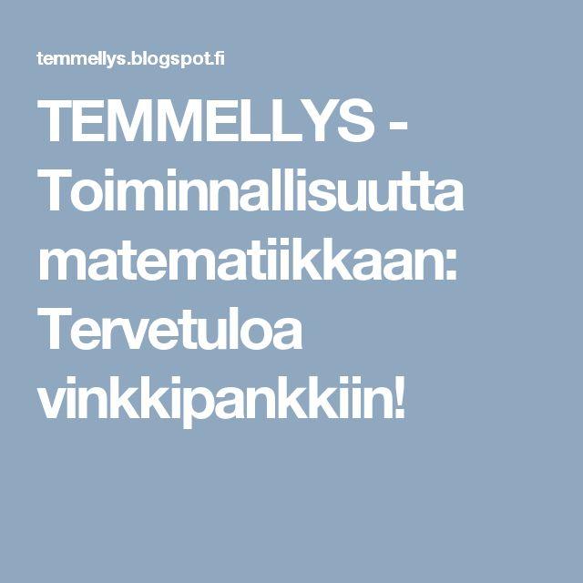 TEMMELLYS - Toiminnallisuutta matematiikkaan: Tervetuloa vinkkipankkiin!