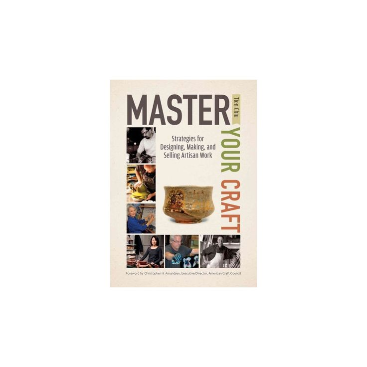 Master Your Craft : Strategies for Designing, Making, and Selling Artisan Work (Hardcover) (Tien Chiu)