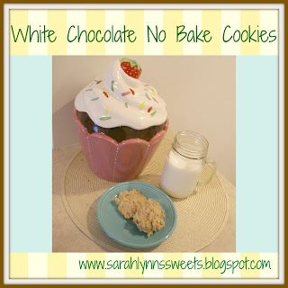 Sarah Lynn's Sweets: Search results for white chocolate no bake cookies