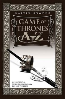 Game of Thrones A-Z by Martin Howden. Get it on #Kobo: http://www.kobobooks.com/ebook/Game-of-Thrones-A-Z/book-_zvbyiROqkyS11M4Ji6SqA/page1.html?s=8JZVpCLhlkSXOkwcgMCtMQ=2