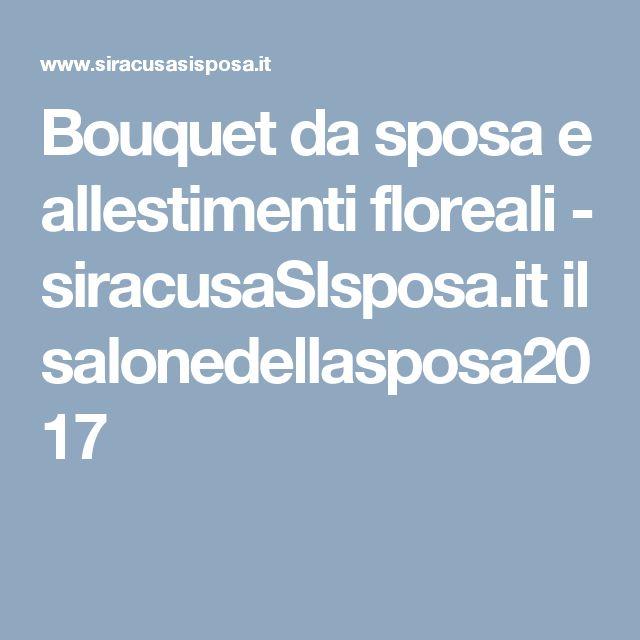 Bouquet da sposa e allestimenti floreali - siracusaSIsposa.it il salonedellasposa2017
