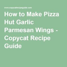 How to Make Pizza Hut Garlic Parmesan Wings - Copycat Recipe Guide                                                                                                                                                                                 More