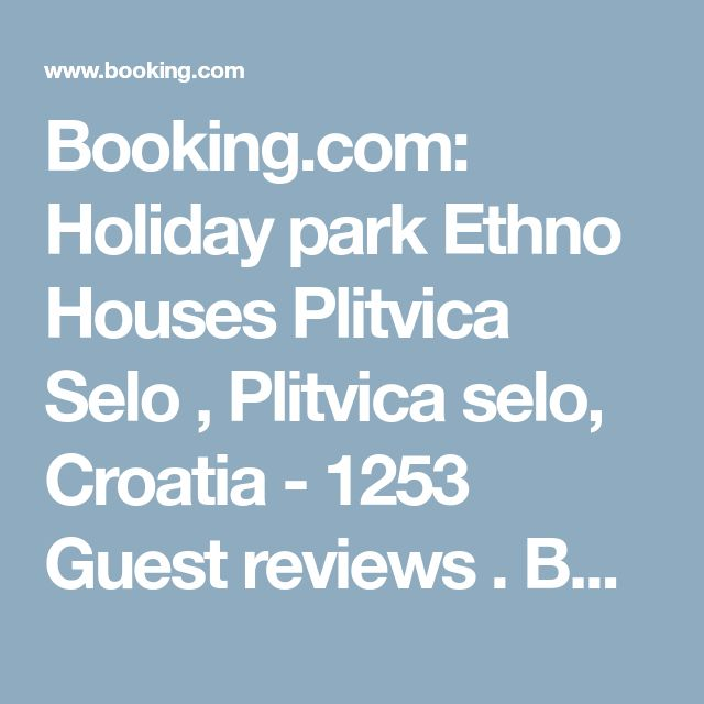 Booking.com: Holiday park Ethno Houses Plitvica Selo , Plitvica selo, Croatia  - 1253 Guest reviews . Book your hotel now!