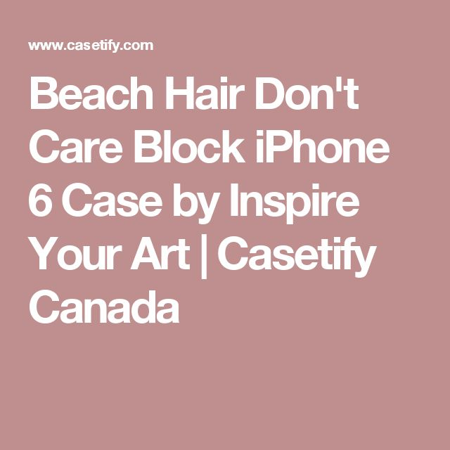 Beach Hair Don't Care Block iPhone 6 Case by Inspire Your Art | Casetify Canada