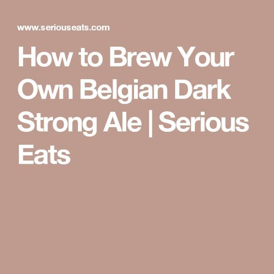 How to Brew Your Own Belgian Dark Strong Ale | Serious Eats