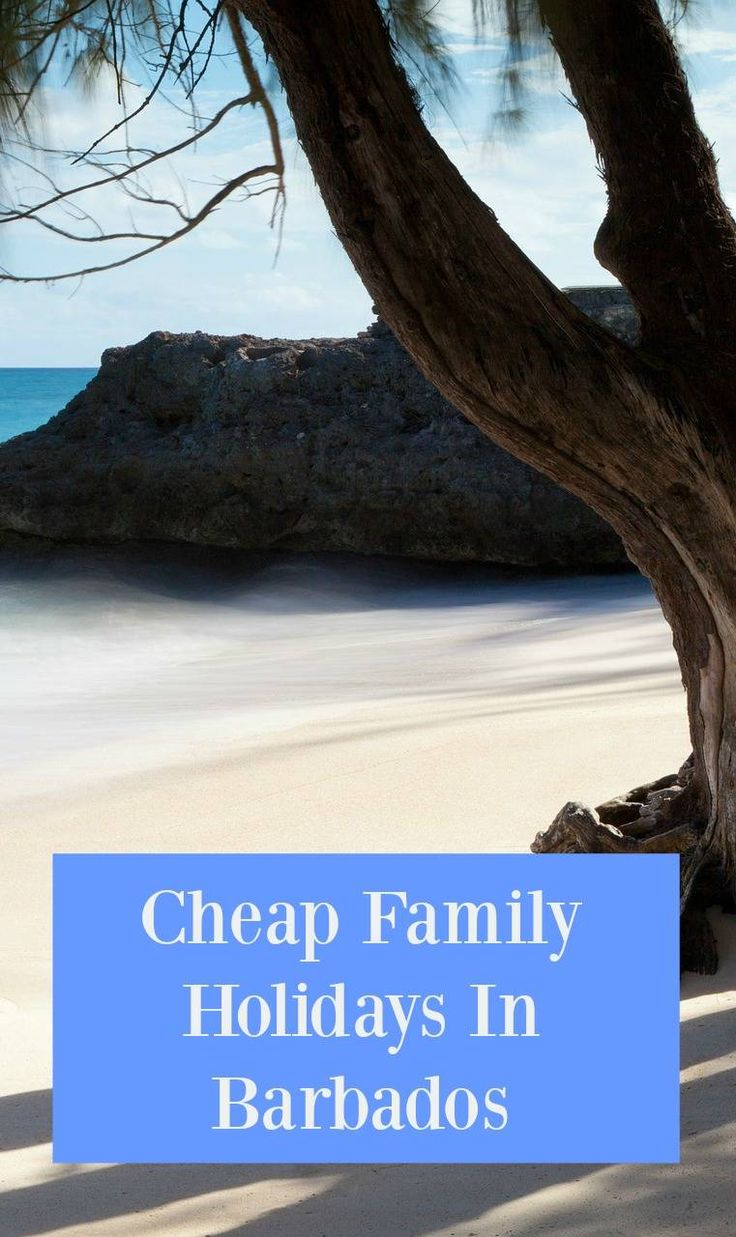 Cheap Family Holidays In Barbados  the ultimate travel destination for the perfect beach holiday. Vacations in Barbados on a budget