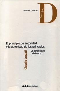 El principio de autoridad y la autoridad de los principios : la genericidad en el derecho / Claudio Luzzati ; traducción de Pau Luque Sánchez.  341 F3 2013 L8