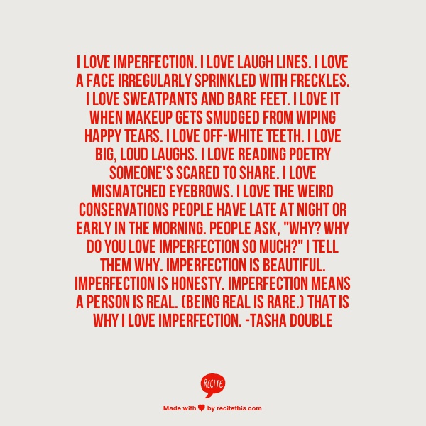 And I've always thought perfection is boring. And overrated. Strive for it but embrace the diversity.