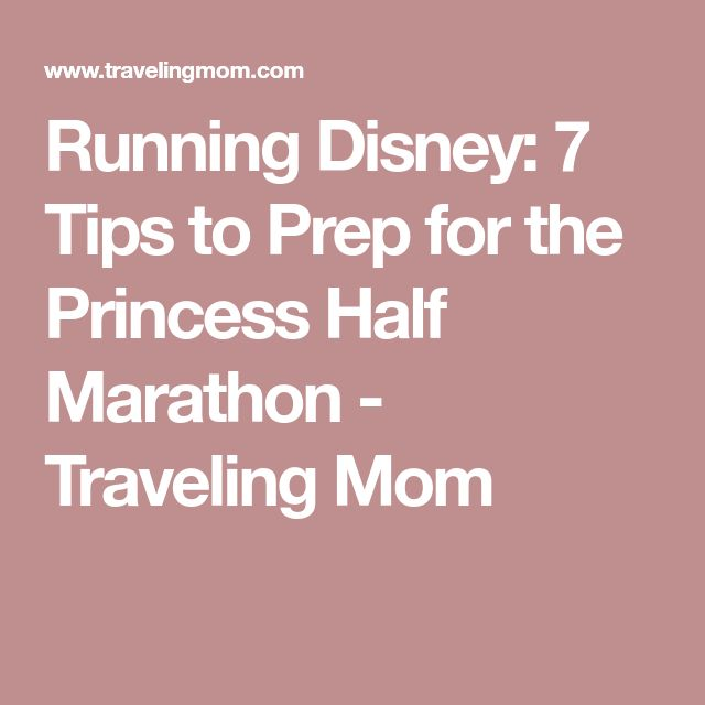 Running Disney: 7 Tips to Prep for the Princess Half Marathon - Traveling Mom