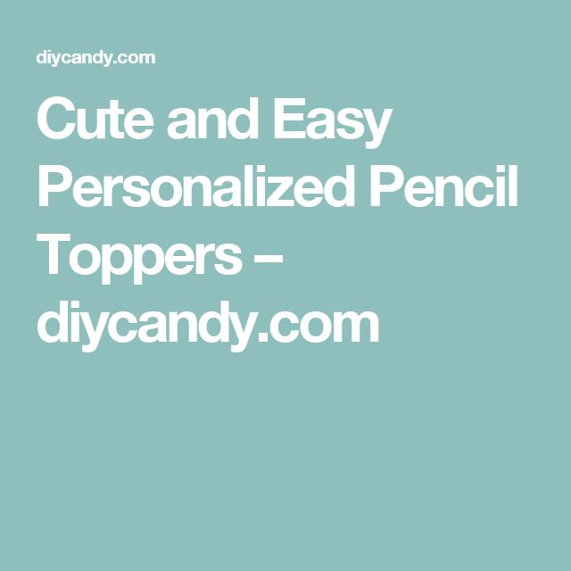 Cute and Easy Personalized Pencil Toppers – diycandy.com