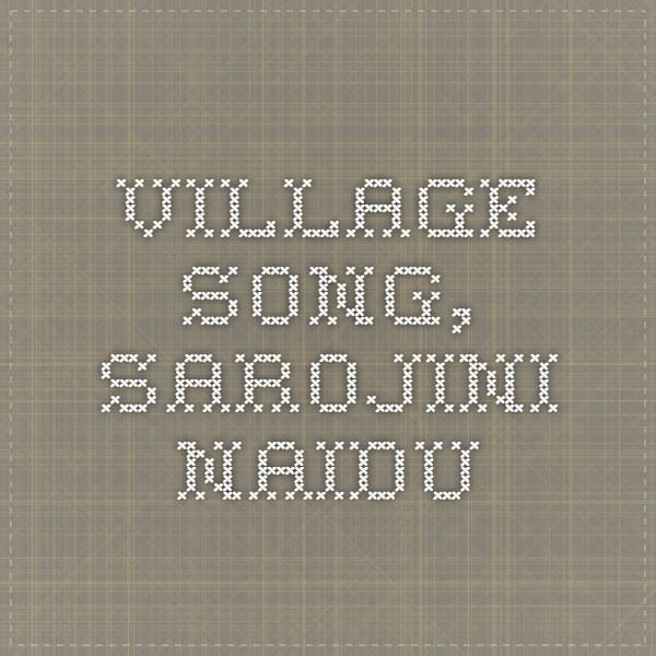 Village Song, Sarojini Naidu