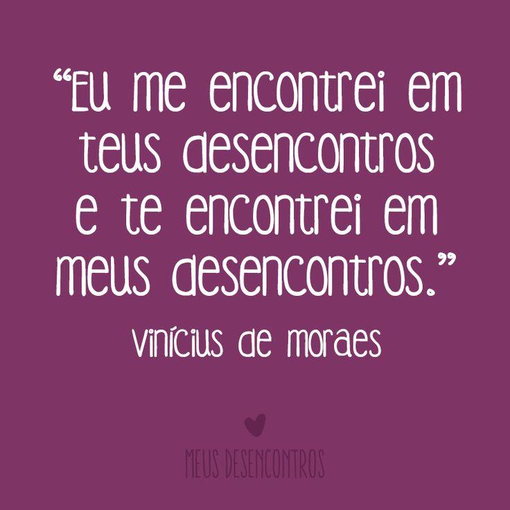 """""""Disse um poeta um dia que a vida é a arte dos encontros, embora haja tantos desencontros pela vida. Eu me encontrei em teus desencontros e te encontrei em meus desencontros. Mas nada é por acaso, nada é sem razão e no tempo certo, na hora certa fomos libertados das cadeias da solidão. Hoje somos livres, libertos pelo amor que nos une desde o sempre até o FIM.""""  (Vinicius de Moraes) #MeusDesencontros #poema #ViniciusdeMoraes #amor #relacionamentos #quotes…"""