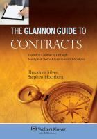 The Glannon guide to contracts : learning contracts through multiple-choice questions and analysis / Theodore Silver, Stephen Hochberg.