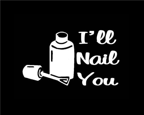 I'll Nail You Nail tech nail polish Window Decal customstickershop.com Stickers For Cars