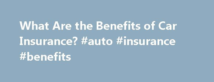What Are the Benefits of Car Insurance? #auto #insurance #benefits http://oklahoma.nef2.com/what-are-the-benefits-of-car-insurance-auto-insurance-benefits/  # What Are the Benefits of Car Insurance? The primary benefit of car insurance is the financial peace of mind you gain from coverage. The specific benefits you receive vary based on the types of coverage you obtain. Common examples include legal protection, insulation from huge expenses and preservation of vehicle value. Legal Protection…