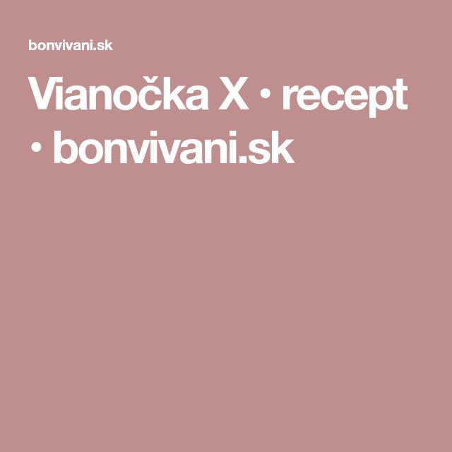 Vianočka X • recept • bonvivani.sk